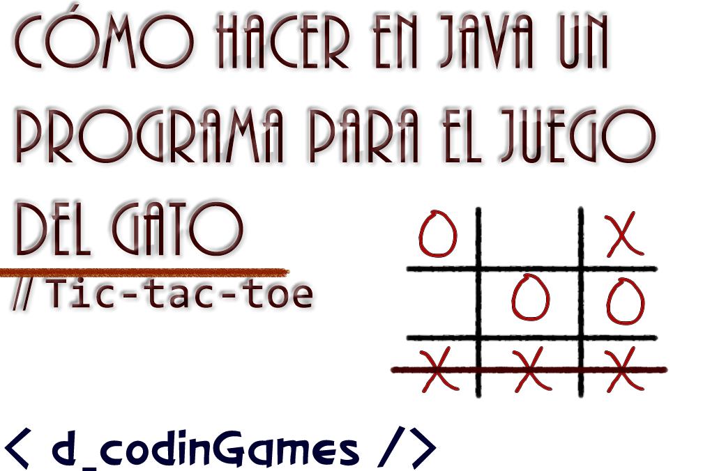 dcodinGames - Cómo hacer en Java un programa para el juego del Gato (Tic-tac-toe)